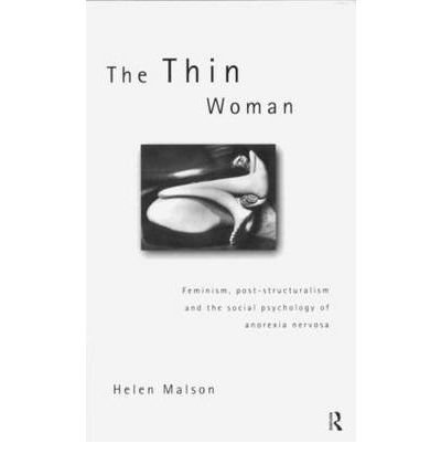 [(The Thin Woman: Feminism, Post-structuralism and the Social Psychology of Anorexia Nervosa)] [Author: Helen Malson] published on (December, 1997)