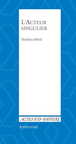 Apprendre 38 : L'Acteur singulier par Matthieu Mével
