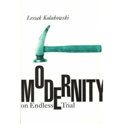 [( Modernity on Endless Trial )] [by: Leszek Kolakowski] [Jun-1997]