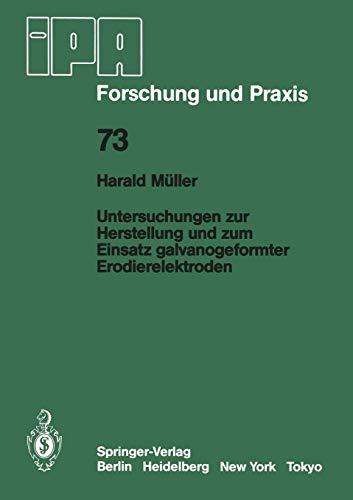 Untersuchungen zur Herstellung und zum Einsatz galvanogeformter Erodierelektroden (IPA-IAO - Forschung und Praxis, Band 73)