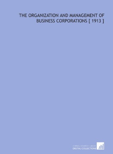 The Organization and Management of Business Corporations [ 1913 ]