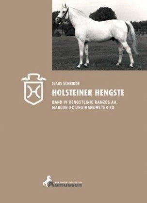 Holsteiner Hengste. Band IV: Hengstlinie Ramzes AA, Marlon xx und Manometer xx