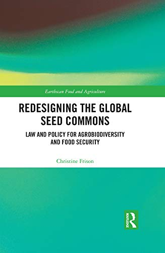 Redesigning the Global Seed Commons: Law and Policy for Agrobiodiversity and Food Security (Earthscan Food and Agriculture) (English Edition)