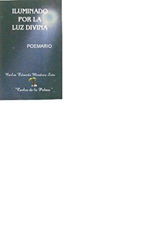 ILUMINADO POR LA LUZ DIVINA eBook: CARLOS EDUARDO MENDOZA SOTO ...