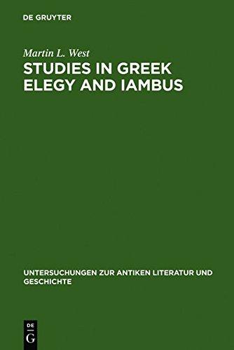 Studies in Greek Elegy and Iambus (Untersuchungen zur antiken Literatur und Geschichte, Band 14)