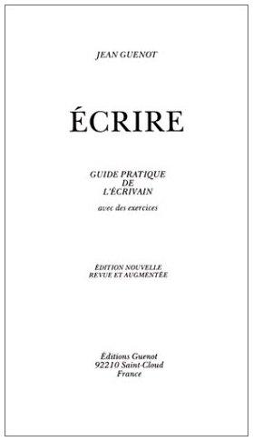Ecrire : Guide pratique de l'écrivain