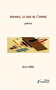 Byzance, le Sexe de l'Utopie par Henri Abril