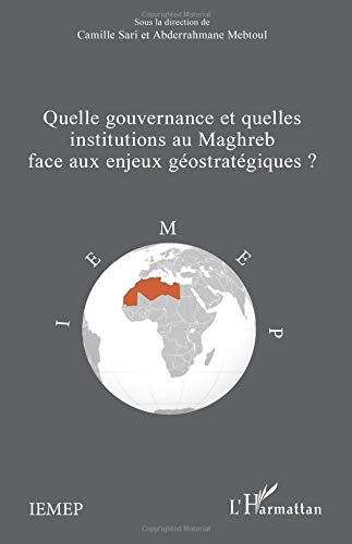 Quelle gouvernance et quelles institutions au Maghreb face aux enjeux géostratégiques? par Abderrahmane Mebtoul