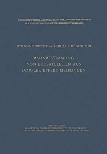 Bahnbestimmung von Erdsatelliten aus Doppler-Effekt-Messungen (Wissenschaftliche Abhandlungen der Arbeitsgemeinschaft für Forschung des Landes Nordrhein-Westfalen (8), Band 8)
