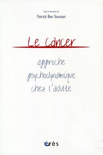 Le cancer : approche psychodynamique chez l'adulte par Patrick Ben Soussan