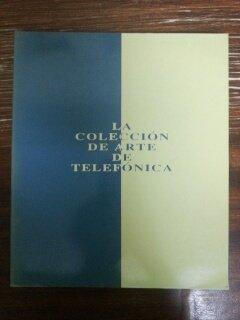 LA COLECCION DE ARTE DE TELEFONICA. CHILLIDA - FERNANDEZ - GRIS - PICASSO - TAPIES