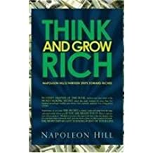 Think and Grow Rich - Napoleon Hill's Thirteen Steps Toward Riches by Napoleon Hill (2015-02-11)