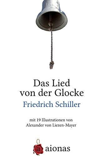 Das Lied von der Glocke: mit 19 Illustrationen von Alexander von Liezen-Mayer