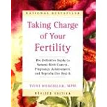 Taking Charge of Your Fertility (Revised Edition): The Definitive Guide to Natural Birth Control, Pregnancy Achievement, and Reproductive Health