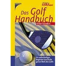 Das Golf Handbuch: Ein vollständiger Begleiter durch die ganze Welt des Golfs