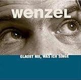 Glaubt nie, was ich singe - Hans E Wenzel