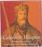 Gekrönte Häupter. Die deutschen Kaiser von Karl dem Großen bis Wilhelm II - Marianne Menzel