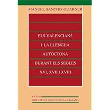 Els valencians i la llengua autòctona durant els segles XVI, XVII i XVIII (Biblioteca Lingüística Catalana)