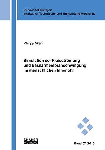 Simulation der Fluidströmung und Basilarmembranschwingung im menschlichen Innenohr (Schriften aus dem Institut für Technische und Numerische Mechanik der Universität Stuttgart)