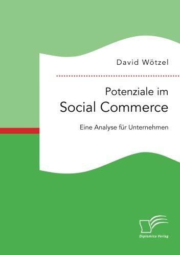 Potenziale im Social Commerce: Eine Analyse für Unternehmen (Netzwerke Die Sozialer Analyse)