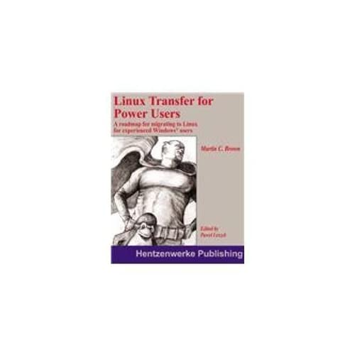Linux Transfer for Windows Power Users: Getting Started with Linux for the Desktop by Brown, Martin C. (2004) Paperback