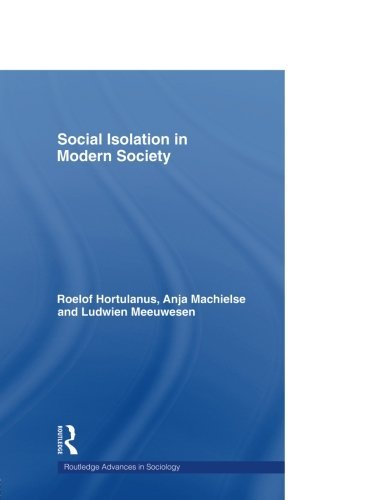 Social Isolation in Modern Society (Routledge Advance in Sociology) by Roelof Hortulanus (2009-03-06)