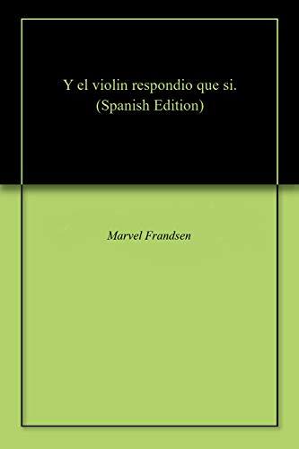 Y el violin respondio que si. por Marvel Frandsen