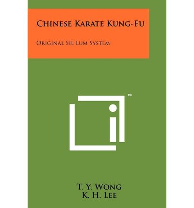 [(Chinese Karate Kung-Fu: Original Sil Lum System)] [Author: T Y Wong] published on (October, 2011)