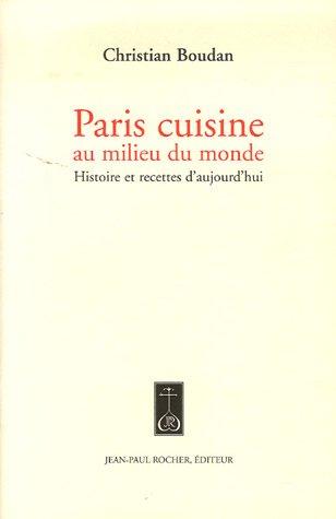 Paris cuisine au milieu du monde : Histoire et recettes d'ajourd'hui
