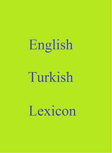 English Turkish Lexicon (World Languages Dictionary Book 20) (English Edition)