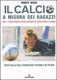 Il calcio a misura dei ragazzi. Testo della Real Federacion Española de futbol: 1 by Edizioni Mediterranee