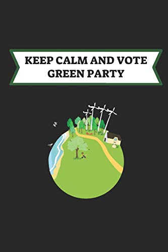 Keep Calm And Vote Green Party: Lined Notebook -