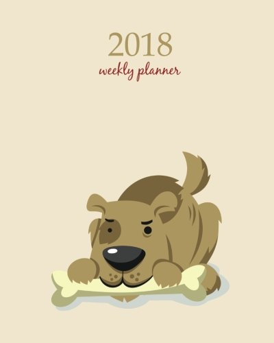 2018 Weekly Planner: Calendar Schedule Organizer Appointment Journal Notebook and Action day, cute messy dog art design (2018 Weekly Planners, Band 87) (Cute Animals Kostüm)