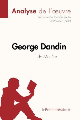 George Dandin de Molire (Analyse de l'oeuvre): Comprendre La Littrature Avec Lepetitlittraire.Fr