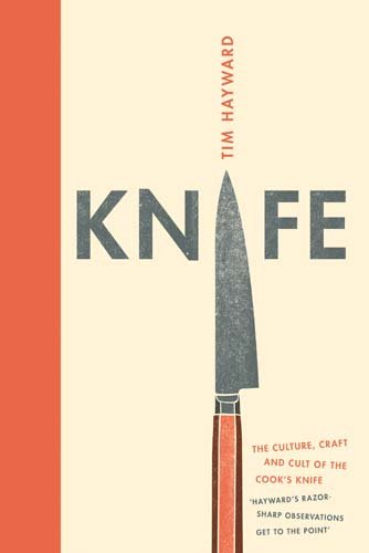 Knife: The Culture, Craft and Cult of Cook's Knife por Tim Hayward