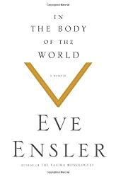 In the Body of the World: A Memoir of Cancer and Connection by Eve Ensler (2013-04-30)