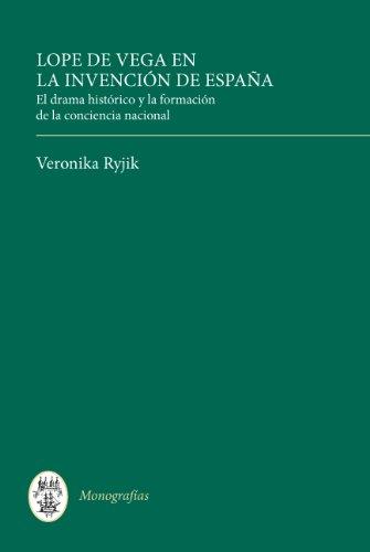 Lope de Vega en la invención de España: El drama histórico y la formación de la conciencia nacional (292) (Coleccion Tamesis: Serie A, Monografias) por Veronika Ryjik