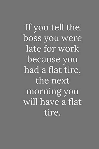 If you tell the boss you were late for work because you had a flat tire: Lined Notebook / Journal Funny Gift Quotes