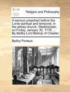 A sermon preached before the Lords spiritual and temporal, in the abbey-church, Westminster, on Friday, January 30, 1778. By Beilby Lord Bishop of Chester.