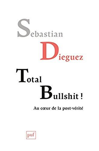 Total bullshit ! : Aux sources de la post-vérité