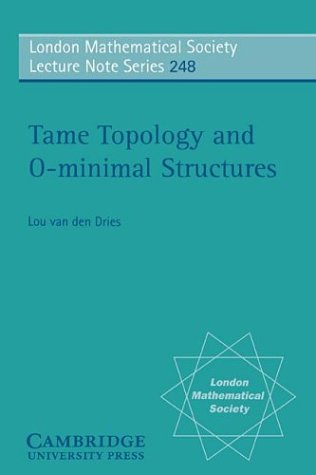 Tame Topology and O-minimal Structures (London mathematical society, lecture note series, vol.248)