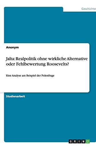 Jalta: Realpolitik ohne wirkliche Alternative oder  Fehlbewertung Roosevelts?: Eine Analyse am Beispiel der Polenfrage - Konferenz Linie