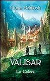 La trilogie Valisar, tome 3 : La colère