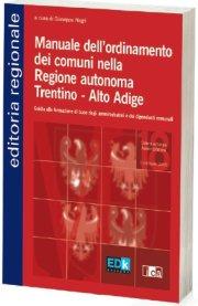 Manuale dell'ordinamento dei comuni nella Regione autonoma Trentino Alto Adige. Guida alla formazione di base degli amministratori e dei dipendenti comunali