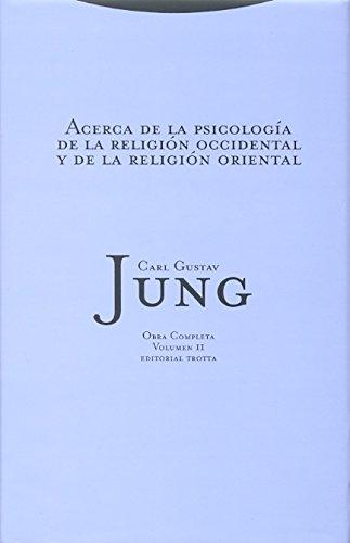 Acerca De La Psicología De La Religión Occidental Y De La Religión Oriental - Vol. 2, Obras completas (Obras completas Carl Gustav Jung) por Carl Gustav Jung