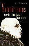 Vampirismus oder die Sehnsucht nach Unsterblichkeit - Norbert Borrmann