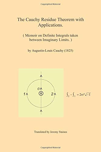 The Cauchy Residue Theorem with Applications.: Memoir on Definite Integrals taken between Imaginary Limits.
