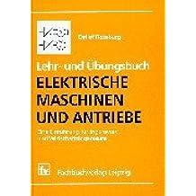 Lehr- und Übungsbuch Elektrische Maschinen und Antriebe: Eine Einführung für Ingenieure und Wirtschaftsingenieure