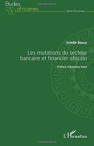 Les mutations du secteur bancaire et financier africain par Estelle Brack