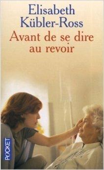 Avant De Se Dire Au Revoir De Elisabeth Kübler-Ross  6 Septembre 2005